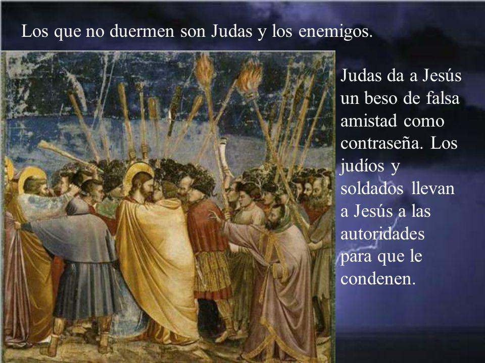 Los que no duermen son Judas y los enemigos.