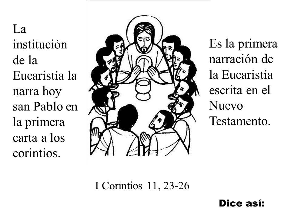 La institución de la Eucaristía la narra hoy san Pablo en la primera carta a los corintios.