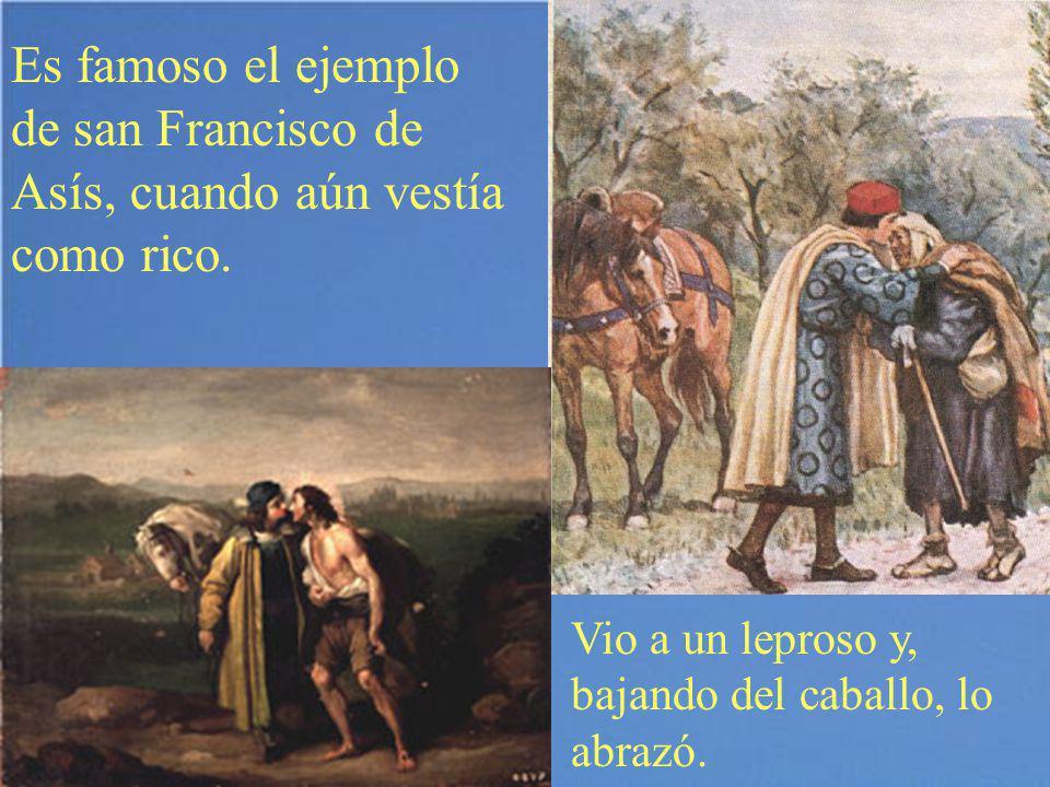 Es famoso el ejemplo de san Francisco de Asís, cuando aún vestía como rico.