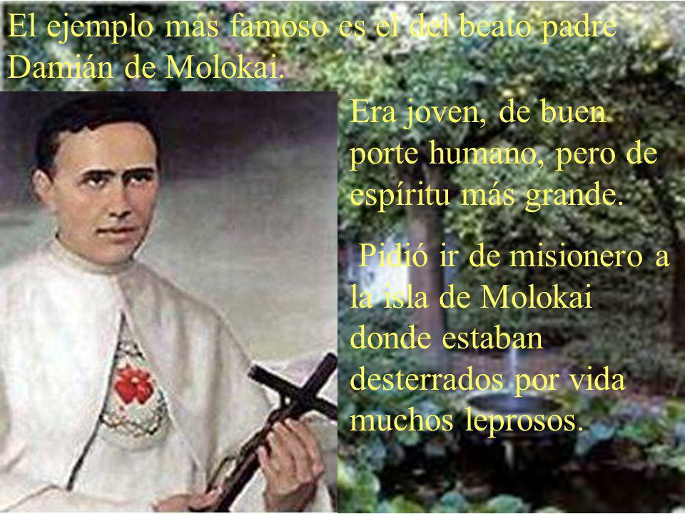 El ejemplo más famoso es el del beato padre Damián de Molokai.