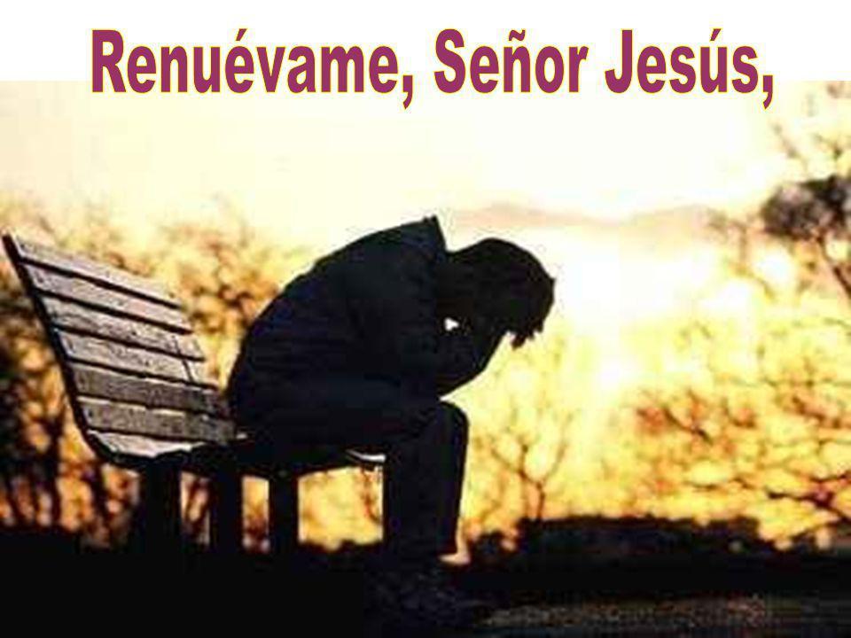 Renuévame, Señor Jesús,