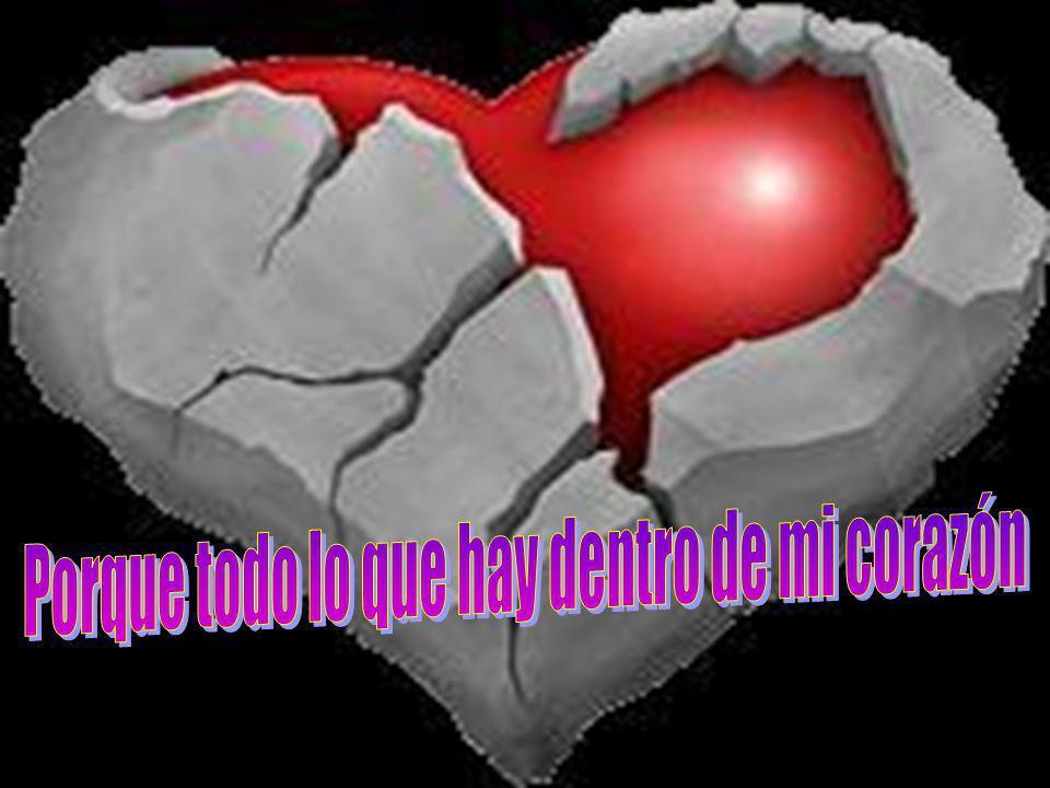 Porque todo lo que hay dentro de mi corazón