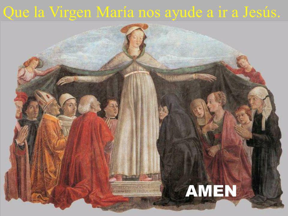 Que la Virgen María nos ayude a ir a Jesús.