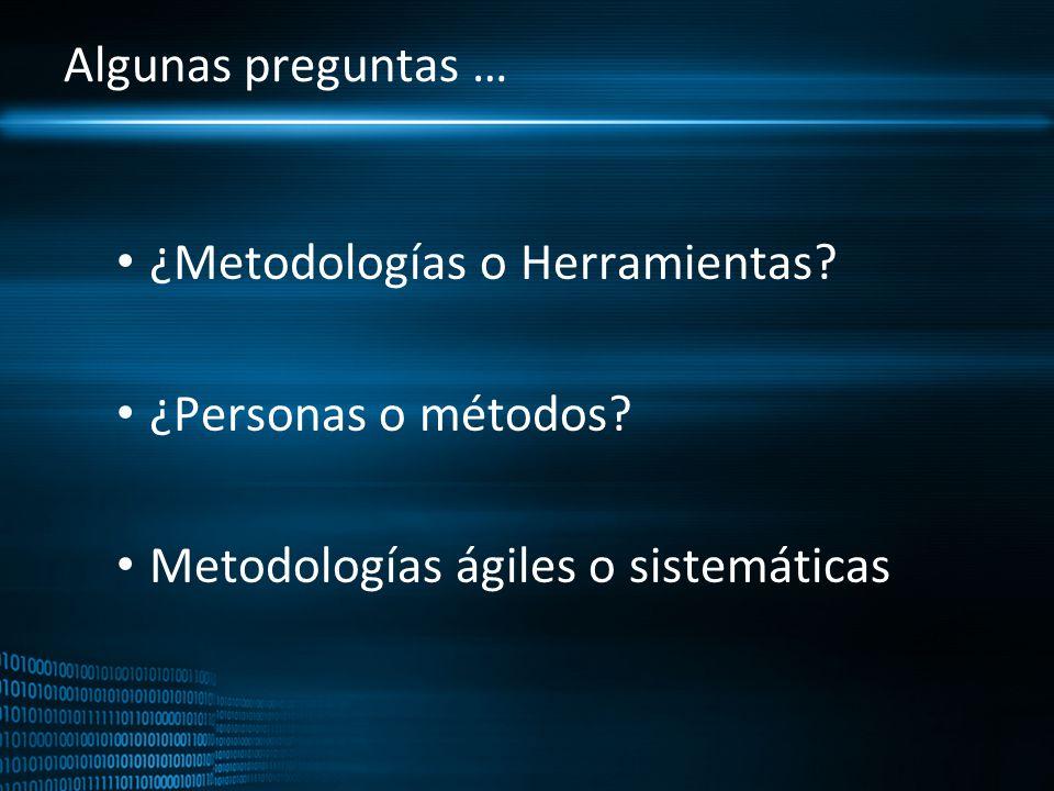 Algunas preguntas … ¿Metodologías o Herramientas. ¿Personas o métodos.