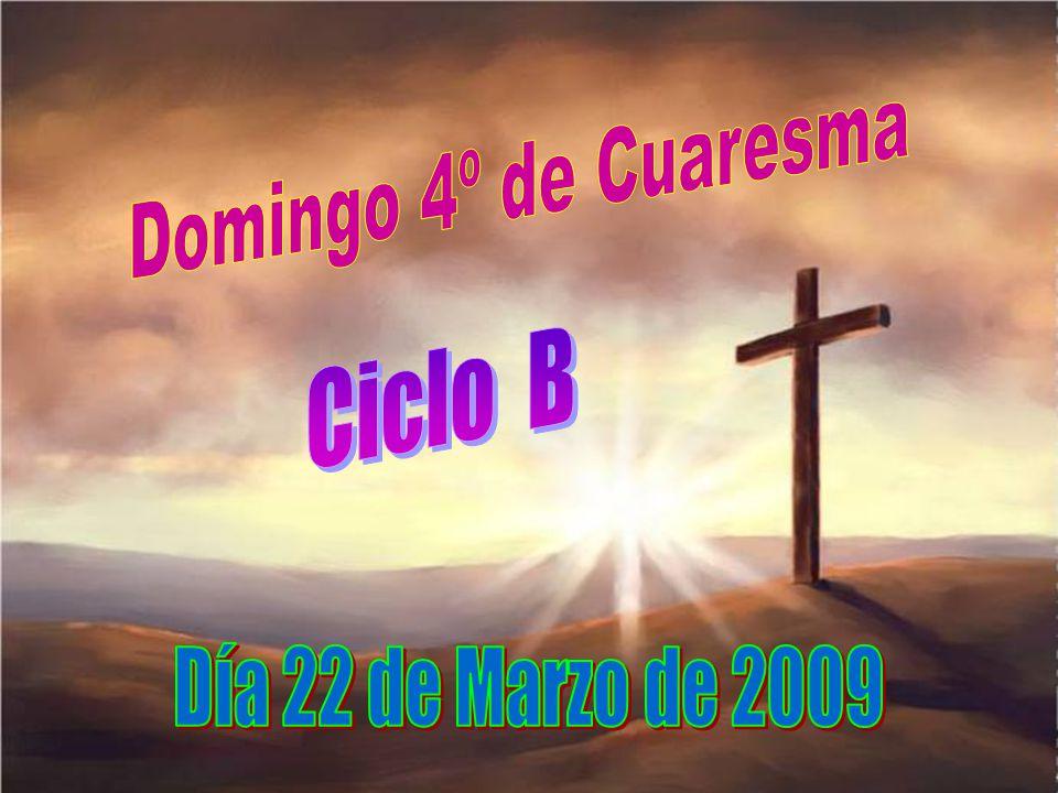 Domingo 4º de Cuaresma Ciclo B Día 22 de Marzo de 2009