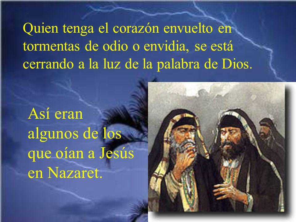 Así eran algunos de los que oían a Jesús en Nazaret.