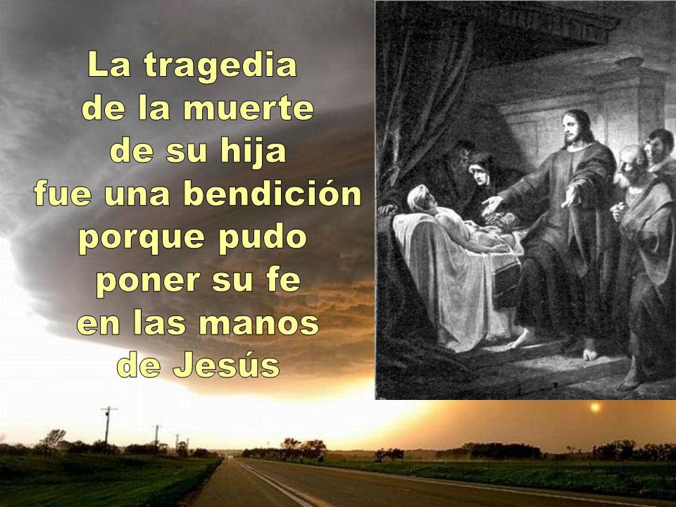 La tragedia de la muerte de su hija fue una bendición porque pudo poner su fe en las manos de Jesús