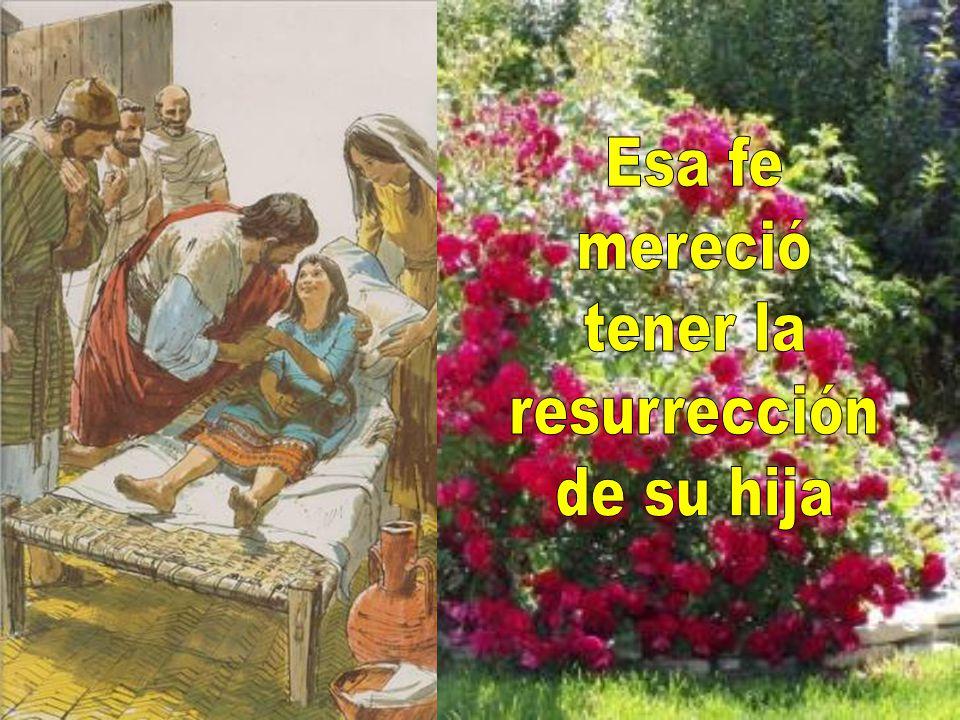 Esa fe mereció tener la resurrección de su hija