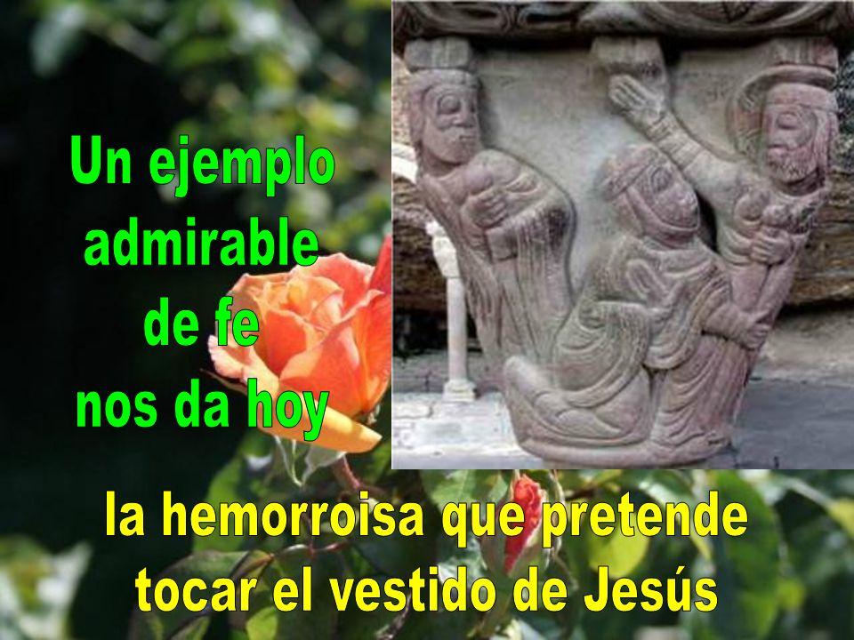 la hemorroisa que pretende tocar el vestido de Jesús
