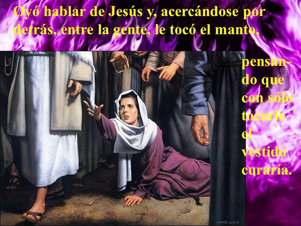 Oyó hablar de Jesús y, acercándose por detrás, entre la gente, le tocó el manto,