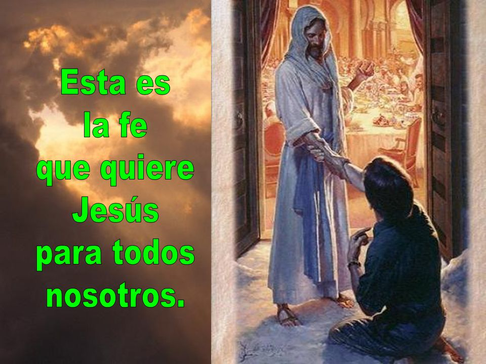 Esta es la fe que quiere Jesús para todos nosotros.