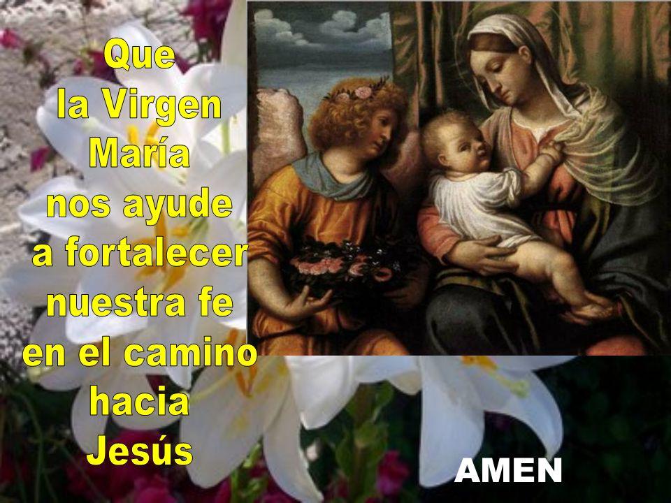 Que la Virgen María nos ayude a fortalecer nuestra fe en el camino hacia Jesús AMEN