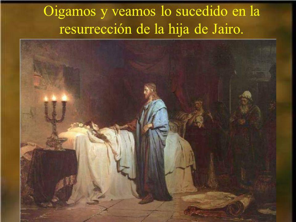 Oigamos y veamos lo sucedido en la resurrección de la hija de Jairo.