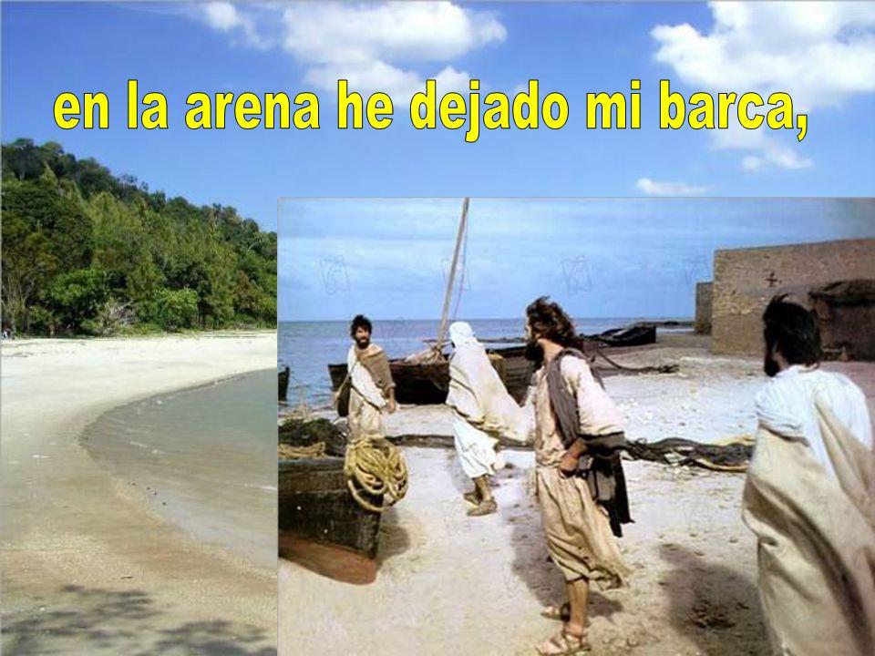 en la arena he dejado mi barca,
