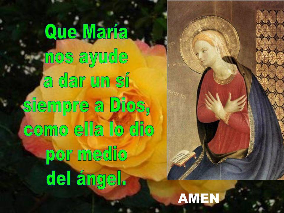 Que María nos ayude a dar un sí siempre a Dios, como ella lo dio