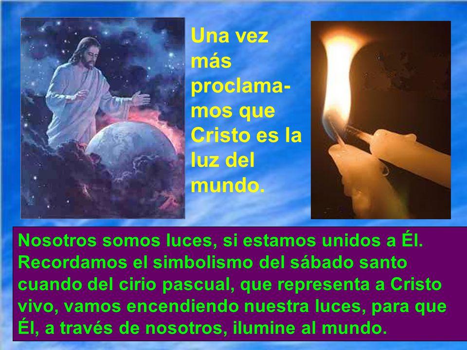Una vez más proclama-mos que Cristo es la luz del mundo.