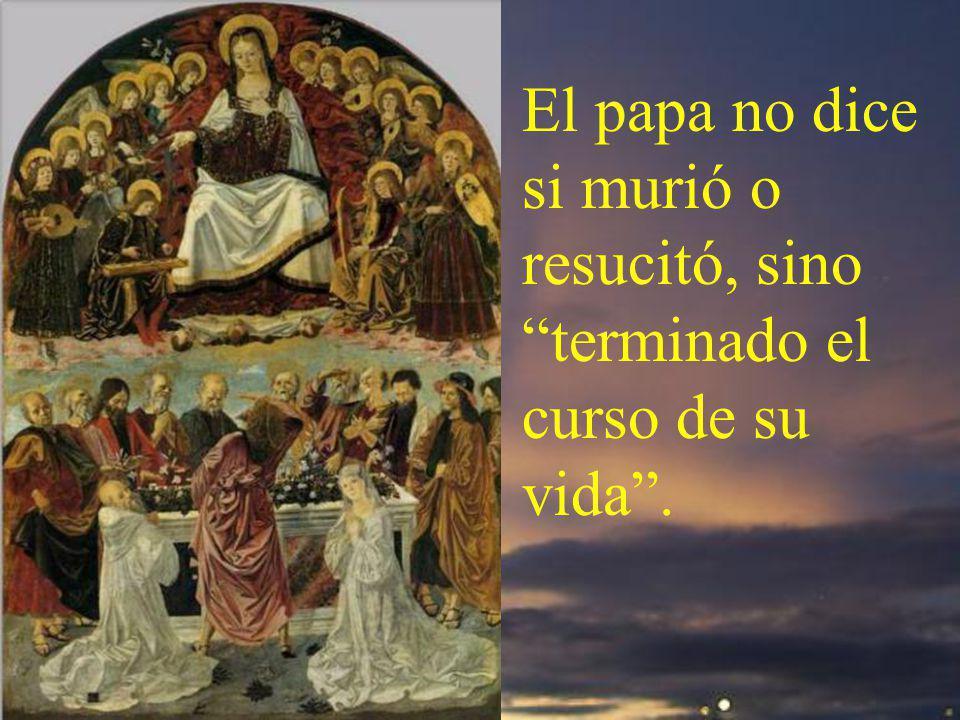 El papa no dice si murió o resucitó, sino terminado el curso de su vida .