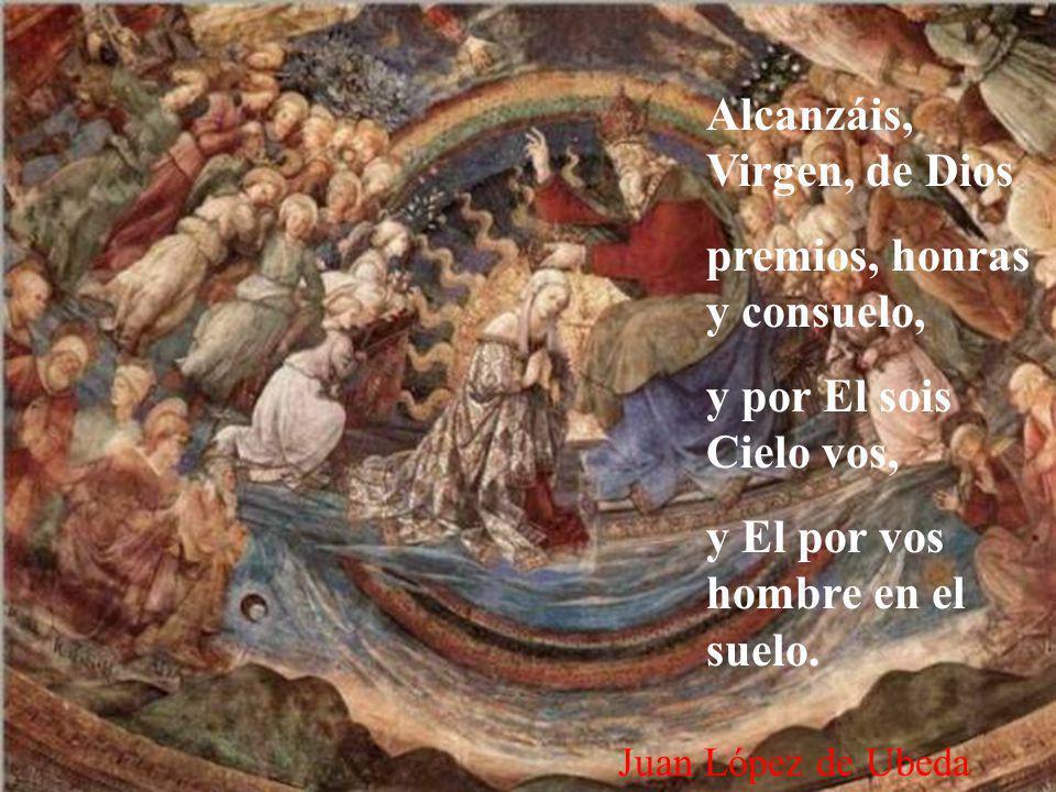 Alcanzáis, Virgen, de Dios premios, honras y consuelo,