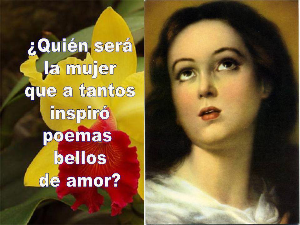 ¿Quién será la mujer que a tantos inspiró poemas bellos de amor
