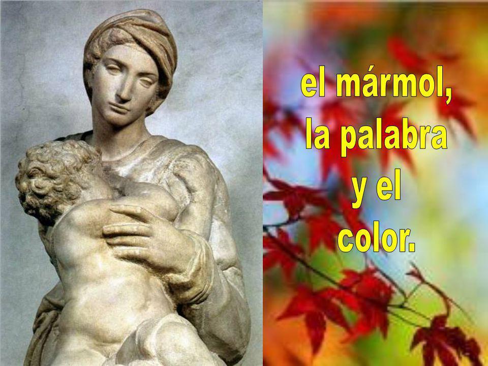 el mármol, la palabra y el color.