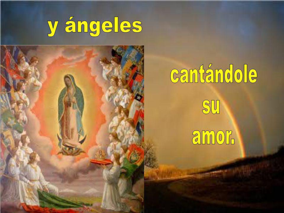 y ángeles cantándole su amor.