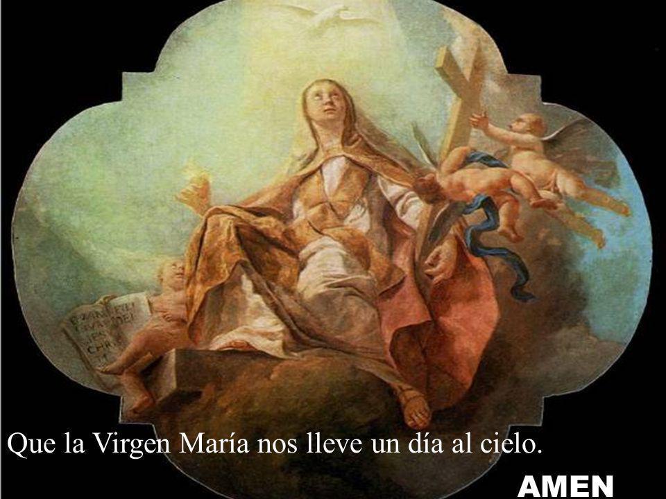 Que la Virgen María nos lleve un día al cielo.