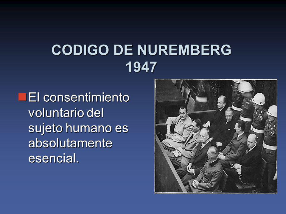 CODIGO DE NUREMBERG 1947 El consentimiento voluntario del sujeto humano es absolutamente esencial.