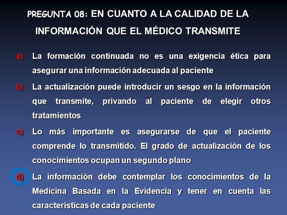 PREGUNTA 08: EN CUANTO A LA CALIDAD DE LA INFORMACIÓN QUE EL MÉDICO TRANSMITE