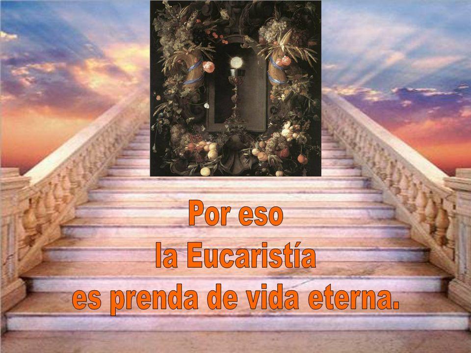 es prenda de vida eterna.