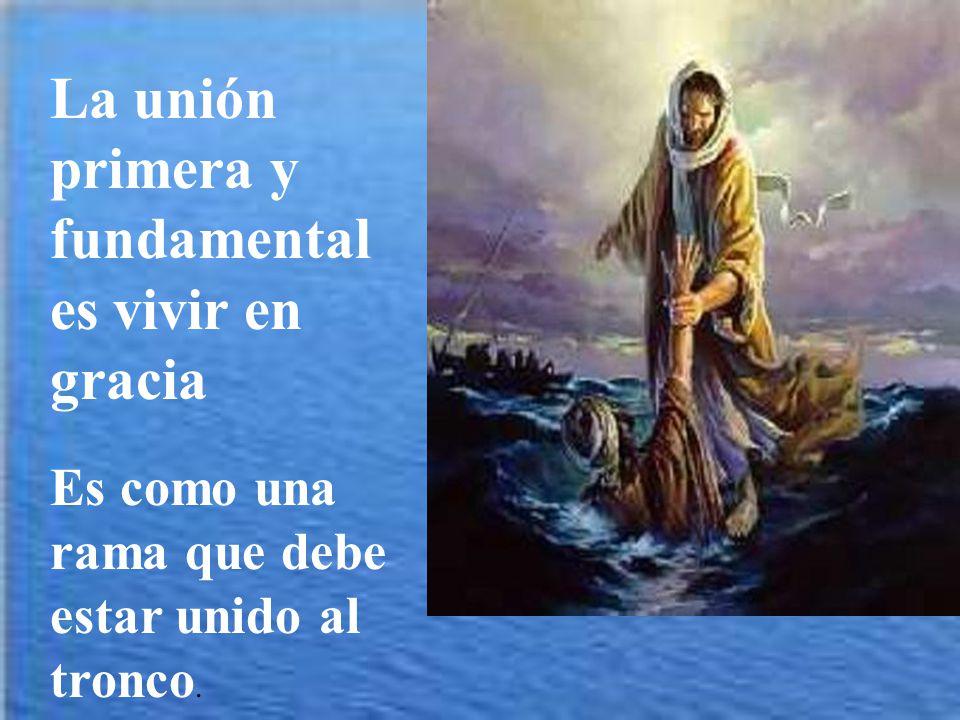 La unión primera y fundamental es vivir en gracia