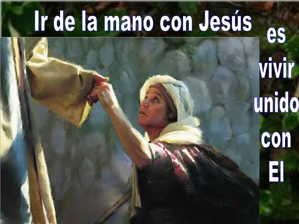 Ir de la mano con Jesús es vivir unido con El