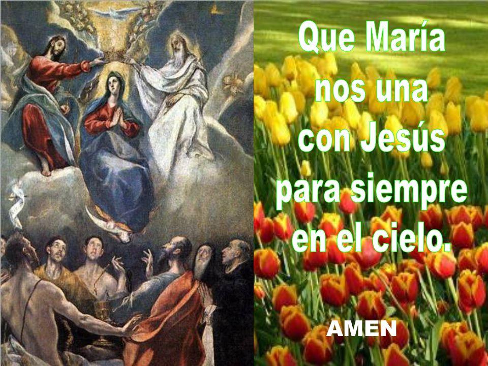 Que María nos una con Jesús para siempre en el cielo. AMEN