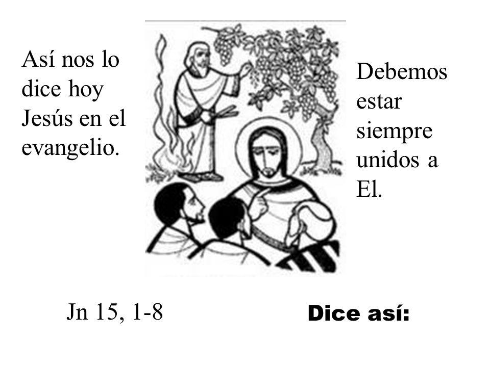 Así nos lo dice hoy Jesús en el evangelio.