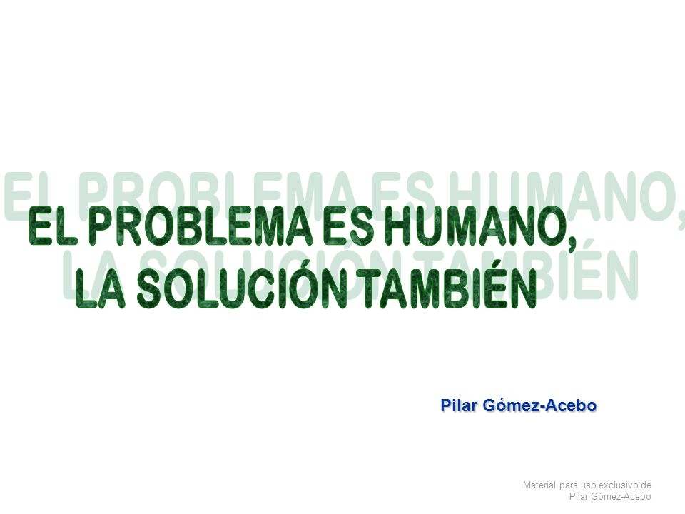 EL PROBLEMA ES HUMANO, LA SOLUCIÓN TAMBIÉN