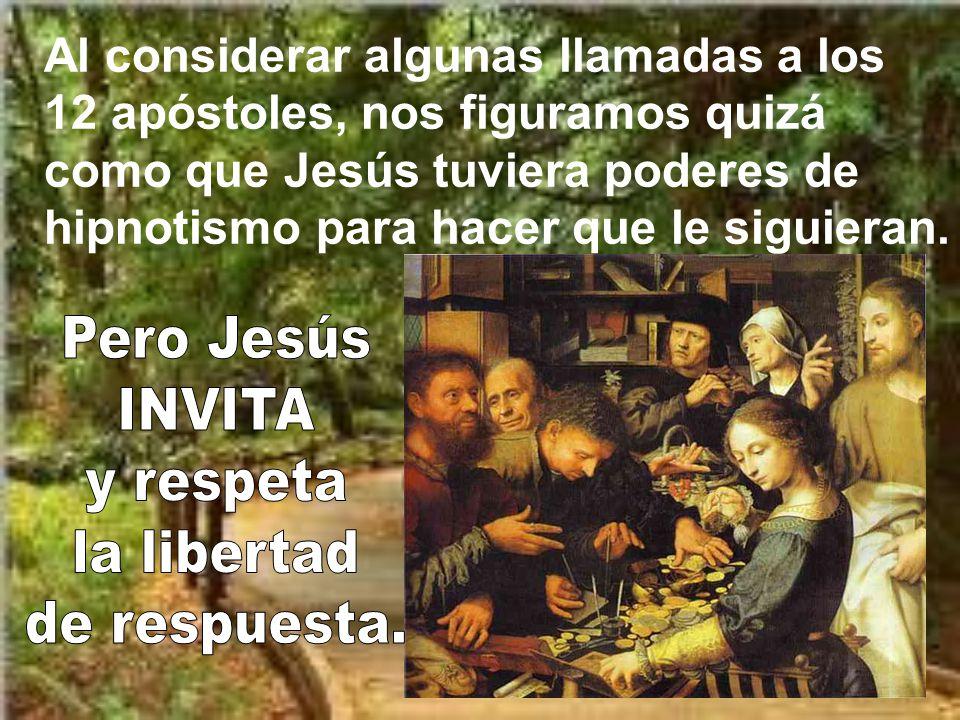 Al considerar algunas llamadas a los 12 apóstoles, nos figuramos quizá como que Jesús tuviera poderes de hipnotismo para hacer que le siguieran.