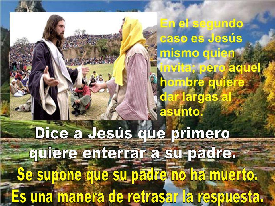 Dice a Jesús que primero quiere enterrar a su padre.