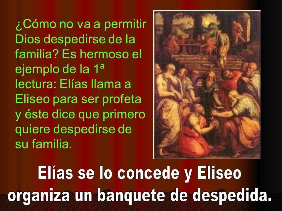 Elías se lo concede y Eliseo organiza un banquete de despedida.