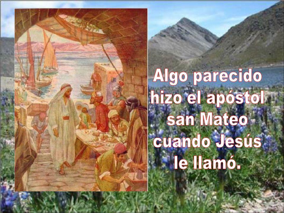 Algo parecido hizo el apóstol san Mateo cuando Jesús le llamó.