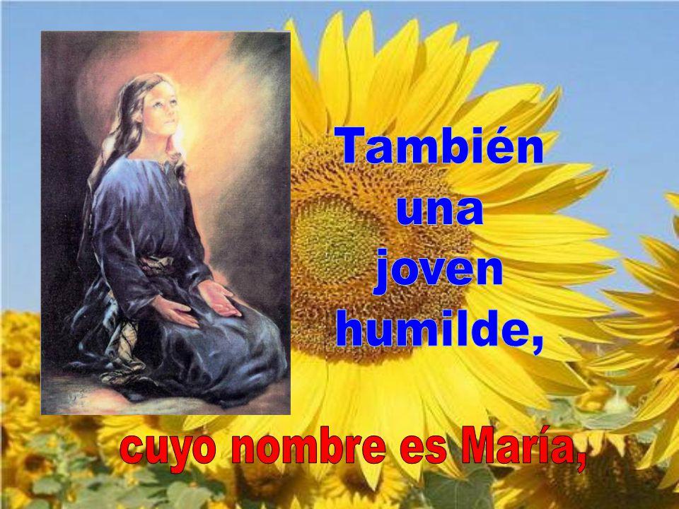 También una joven humilde, cuyo nombre es María,