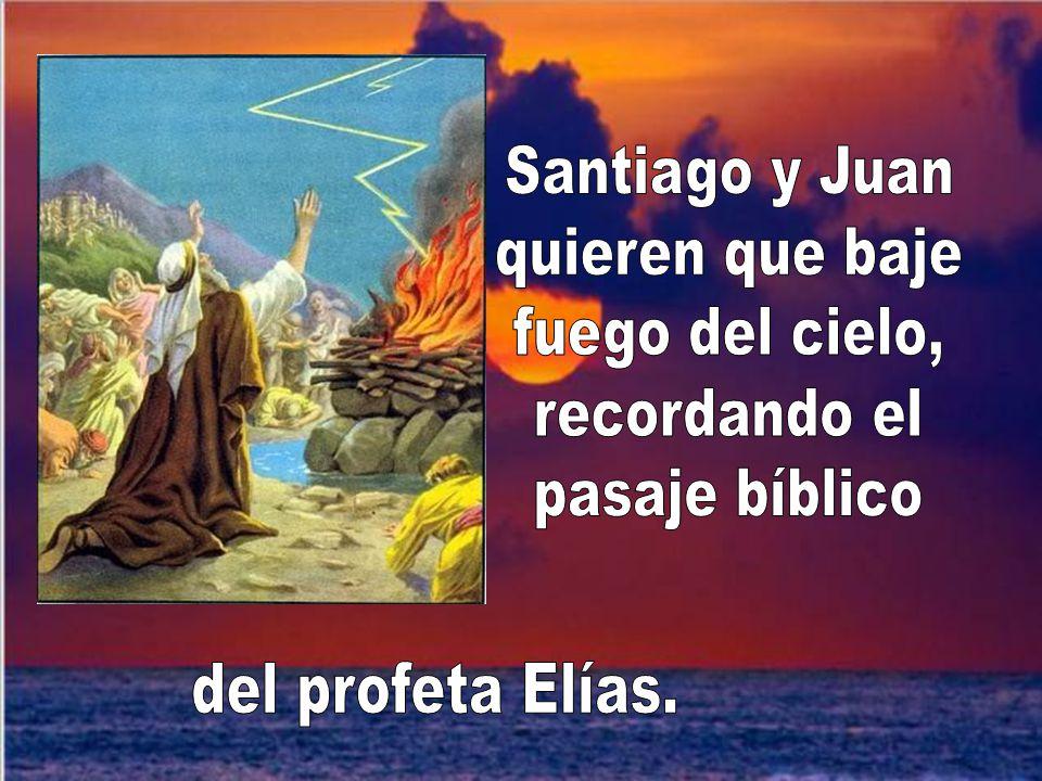 Santiago y Juan quieren que baje fuego del cielo, recordando el pasaje bíblico del profeta Elías.