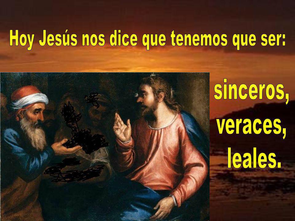 Hoy Jesús nos dice que tenemos que ser: