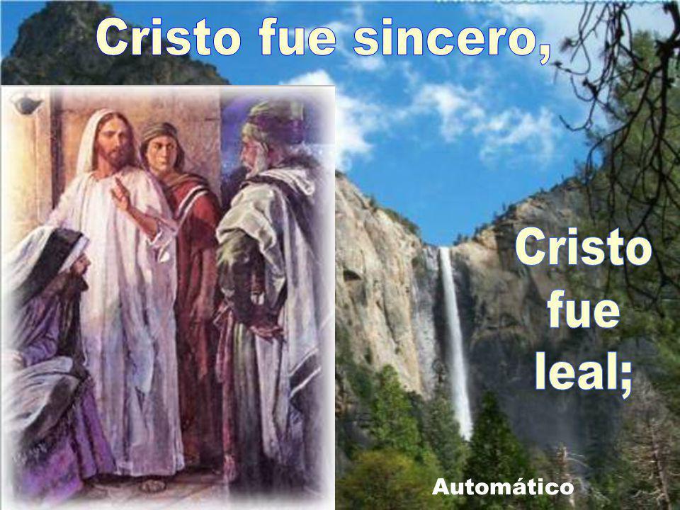 Cristo fue sincero, Cristo fue leal; Automático