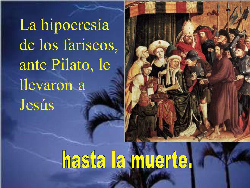 La hipocresía de los fariseos, ante Pilato, le llevaron a Jesús