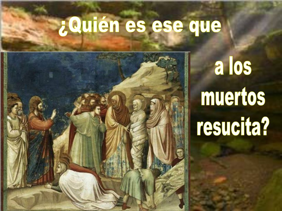 ¿Quién es ese que a los muertos resucita