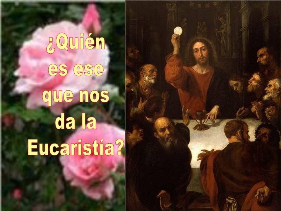 ¿Quién es ese que nos da la Eucaristía