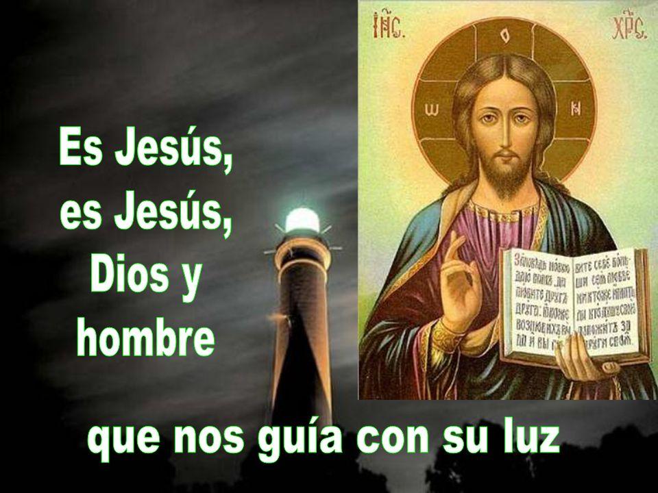Es Jesús, es Jesús, Dios y hombre que nos guía con su luz
