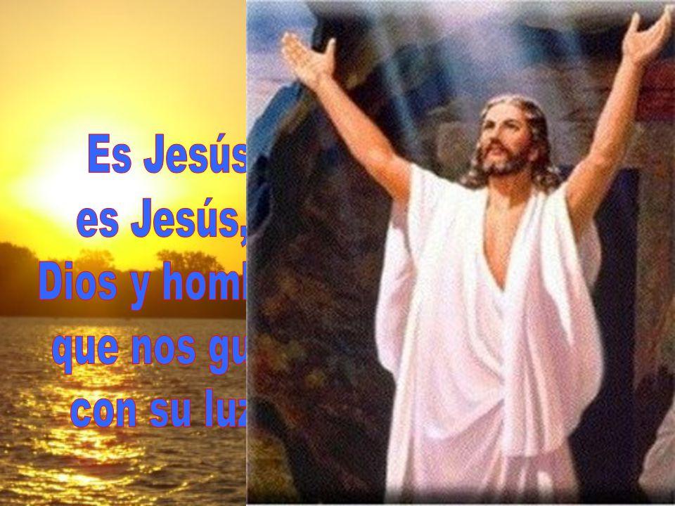 Es Jesús es Jesús, Dios y hombre que nos guía con su luz.