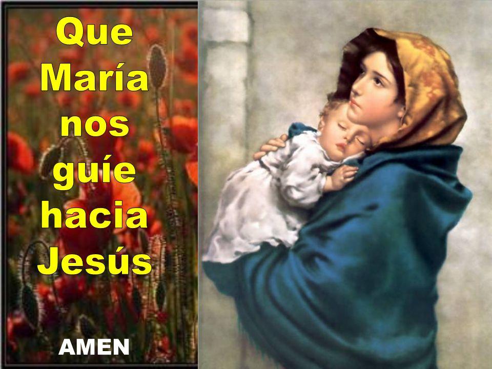 Que María nos guíe hacia Jesús AMEN