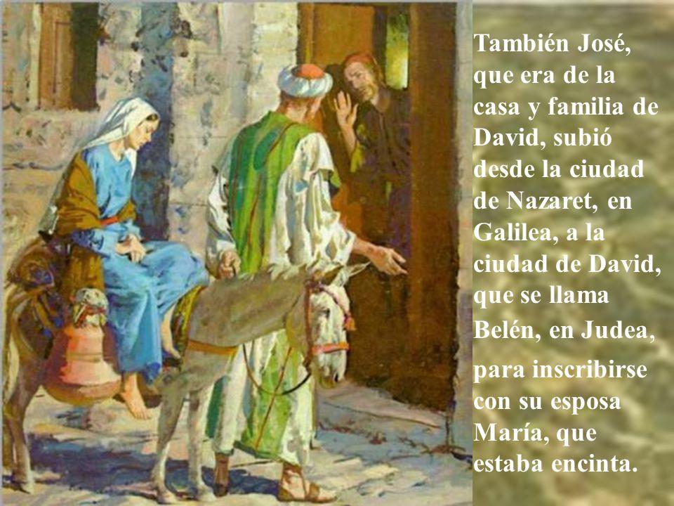 También José, que era de la casa y familia de David, subió desde la ciudad de Nazaret, en Galilea, a la ciudad de David, que se llama Belén, en Judea,
