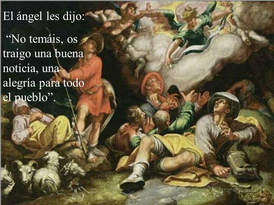 El ángel les dijo: No temáis, os traigo una buena noticia, una alegría para todo el pueblo .